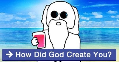How did God create you?